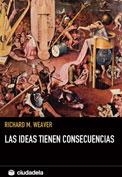 Las ideas tienen consecuencias. Richard Weaver
