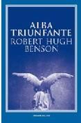 Alba triunfante. Robert Hugh Benson