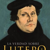 La verdad sobre Lutero. Ángela Pellicciari