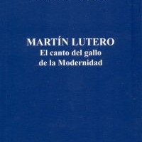 Martín Lutero. El canto del gallo de la Modernidad. Danilo Castellano
