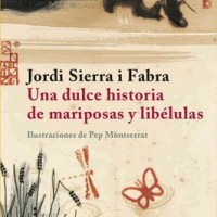 Una dulce historia de mariposas y libélulas. Jordi Sierra i Fabra