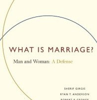 What Is Marriage?: Man and Woman: A Defense. Sherif Girgis, Ryan T. Anderson y Robert P. George