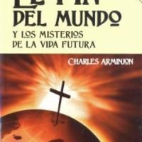 El fin del mundo y los misterios de la vida futura. Charles Arminjon