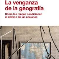 La venganza de la geografía. Robert D. Kaplan.
